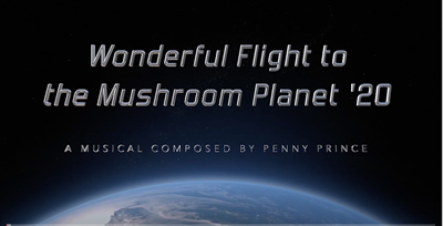 Wonderful Flight to the Mushroom Planet '20 A Musical Composed by Penny Prince